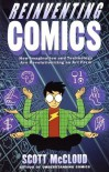 Reinventing Comics: How Imagination and Technology Are Revolutionizing an Art Form - Scott McCloud