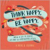 Think Happy, Be Happy: Art, Inspiration, Joy - Workman Publishing Company