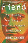 Fiend: The Shocking True Story Of America's Youngest Serial Killer - Harold Schechter