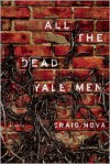 All the Dead Yale Men - Craig Nova