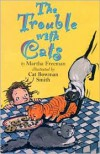 The Trouble with Cats - Martha Freeman,  Cat Bowman Smith (Illustrator)