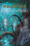 Bosque Mitago (Bosque Mitago, #1) - Robert Holdstock