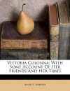 Vittoria Colonna: With Some Account of Her Friends and Her Times - Maud F Jerrold