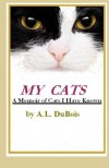 My Cats: A Memoir of Cats I Have Known - A.L. DuBois