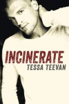 Incinerate - Tessa Teevan