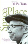 Space And Place: The Perspective of Experience - Yi-Fu Tuan, Steven Hoelscher