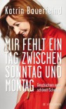 Mir fehlt ein Tag zwischen Sonntag und Montag: Geschichten vom schönen Scheitern (Fischer Paperback) - Katrin Bauerfeind