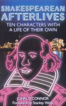 Shakespearean Afterlives: Ten Characters with a Life of Their Own - John O'Connor