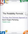 The Findability Formula: The Easy, Non-Technical Approach to Search Engine Marketing - Heather F. Lutze