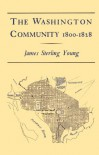 The Washington Community 1800-1888 - James S. Young