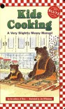 Kids Cooking: A Very Slightly Messy Manual -