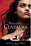 Daughter of the Centaurs - Kate Klimo
