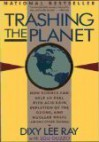 Trashing the Planet: How Science Can Help Us Deal With Acid Rain, Depletion of the Ozone, and Nuclear Waste (Among Other Things) - Dixy Lee Ray;Louis R. Guzzo;Dixie Lee Ray