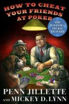 How to Cheat Your Friends at Poker: The Wisdom of Dickie Richard - Penn Jillette, Mickey D. Lynn