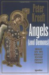 Angels and Demons: What Do We Really Know about Them? - Peter Kreeft