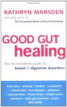 Good Gut Healing: The No-Nonsense Guide to Bowel & Digestive Disorders - Kathryn Marsden
