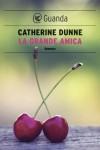 La grande amica - Catherine Dunne, Ada Arduini