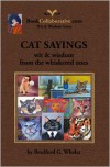 CAT SAYINGS: wit & wisdom from the whiskered ones - Bradford G. Wheler