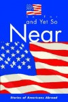 So Far and Yet So Near: Stories of Americans Abroad - American Citizens Abroad, Therese Gilardi