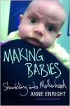 Making Babies: Stumbling into Motherhood - Anne Enright