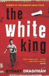 The White King - György Dragomán, Paul Olchvary