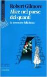 Alice nel paese dei quanti: le avventure della fisica - Robert Gilmore, P.D. Napolitani