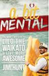 A Bit Mental: One Man's Mission to Lilo the Waikato - Jimi Hunt