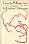 George S. Kaufman: An Intimate Portrait - Howard Teichmann