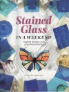 Stained Glass In A Weekend - Lynette Wrigley