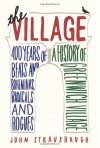 The Village: 400 Years of Beats and Bohemians, Radicals and Rogues - John Strausbaugh
