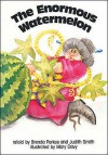 The Enormous Watermelon (Literacy Links Plus Big Books Early) - Judith Smith, Brenda Parkes