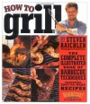 How to Grill: The Complete Illustrated Book of Barbecue Techniques, A Barbecue Bible! Cookbook - Steven Raichlen