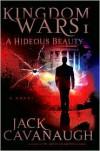 A Hideous Beauty: Kingdom Wars I - Jack Cavanaugh