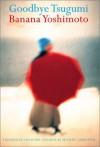 Goodbye Tsugumi - Banana Yoshimoto;Michael Emmerich
