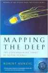 Mapping the Deep: The Extraordinary Story of Ocean Science - Robert Kunzig