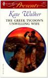 The Greek Tycoon's Unwilling Wife - Kate Walker