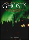 The Complete Book of Ghosts: A Fascinating Exploration of the Spirit World, from Apparitions to Haunted Places - Paul Roland