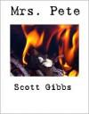 Mrs. Pete (a short story) - Scott Gibbs