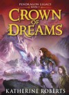 Crown of Dreams (Pendragon Legacy Book Three) - Katherine Roberts