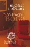 Psychiatra Boga - Michael A. Adamse