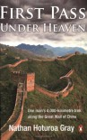 First Pass Under Heaven: One man's 4000-kilometre trek along the Great Wall of China - Nathan Hoturoa Gray