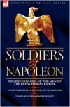 Soldiers of Napoleon: The Experiences of the Men of the French First Empire - A.J. Doisy De Villargennes, Arthur Chuquet
