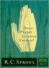 Does Prayer Change Things? - R.C. Sproul
