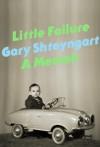 Little Failure: A Memoir - Gary Shteyngart