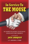 In Service to the Mouse: My Unexpected Journey to Becoming Disneyland's First President - Jack Lindquist, Melinda J. Combs
