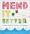 Mend It Better: Creative Patching, Darning, and Stitching - Kristin M. Roach