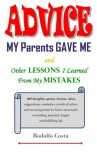 Advice My Parents Gave Me: and Other Lessons I Learned from My Mistakes - Rodolfo Costa