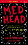 Med Head: My Knock-down, Drag-out, Drugged-up Battle with My Brain - James Patterson, Hal Friedman