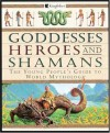 Goddesses, Heroes, and Shamans: The Young People's Guide to World Mythology - David Bellingham
