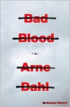 Bad Blood: A Crime Novel - Arne Dahl,  Rachel Willson-Broyles (Translator)